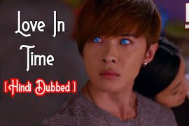 Love In Time Hindi Dubbed Episode 8-9 Added(Weekly Updates)