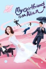 Synopsis: My Girlfriend is an AlienChinese Drama